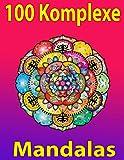 100 Komplexe Mandalas: 100 Malvorlagen für Erwachsene mit Schönen und Großen Schwierige Mandalas