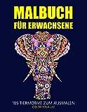 Malbuch für Erwachsene - 105 Tier-Motive zum Ausmalen: Das neueste Malbuch für Erwachsene sorgt mit schönen und schwierigen Ausmalbildern von Tieren ... Konzentration & Entspannung mit Mandalas