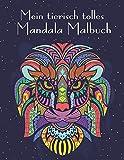Mein tierisch tolles Mandala Malbuch: 55 wunderschöne und einzigartige Tier - Mandalas für Kinder ab 10 Jahren zum Ausmalen und Entspannen.