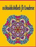 101 Mandala Malbuch für Erwachsene: 100 Malvorlagen für Erwachsene mit Schönen und Großen Schwierige Mandalas