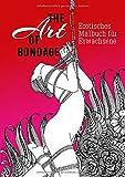 The Art of Bondage - erotisches Malbuch für Erwachsene: BDSM Malbuch | Erotische Ausmalbücher für Erwachsene | Bondage Malbuch | A4 | 44 S.