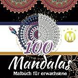 Malbuch für Erwachsene:100 Mandalas: 100 Malvorlagen für Erwachsene mit Schönen und Großen Schwierige Mandalas zauberhaften für Erwachsene zum Entspannen und Abbauen von Stress. Mandala ...