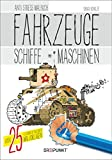 Fahrzeuge, Schiffe und Maschinen: Anti-Stress-Malbuch mit über 25 detailreichen Motiven.