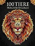 100 Tiere – Malbuch für Erwachsene: Entspannen und die Kreativität fördern mit 100 stressabbauenden Tiermotiven. Mandalas für Erwachsene mit Mandala-Tieren. (Neue Version, Geschenkidee)