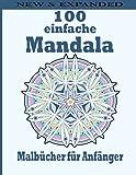 100 einfache Mandala Malbücher für Anfänger: Einzigartige Mandala-Designs und stressabbauende Muster zur Entspannung für Erwachsene, Meditation und Glück (Großartige Mandalas)