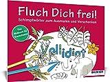Das Malbuch für Erwachsene: Fluch Dich frei - Vollidiot!: Schimpfwörter zum Ausmalen und Verschenken - 30 Motive (Kreativ)