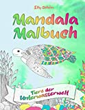 Mandala Malbuch Tiere der Unterwasserwelt: Malbuch mit Tier-Mandalas zum Ausmalen für Kinder ab 12 Jahren. Mandala Malbuch für Kinder fördert Konzentration, Kreativität und Entspannung.