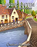 Landschaften - Malbuch für Erwachsene: Monumente, Schöne Städte, Berge, Ländliche Landschaften und vieles mehr. Ausmalbilder für Entspannung und Stressabbau