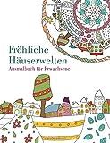 Malbuch: Fröhliche Häuserwelten: Ausmalbuch für Erwachsene