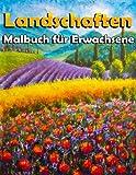 Landschaften - Malbuch für Erwachsene: Tropische Strände, Schöne Städte, Berge, Ländliche Landschaften und vieles mehr. MAGISCHE ORTE Malbuch Anti-Stress für Erwachsene!.