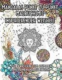 Mandalas Punkt zu Punkt Malbuch mit inspirierender Weisheit: Für Erwachsene zum ausmalen, entspannen und reflektieren Über 11000 Punkte