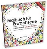 Malbuch für Erwachsene: Ispirierende Blumenherzen (Ausmalen, Entspannen & Träumen)