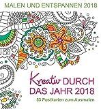 Kreativ durch das Jahr 2018 - 53 Postkarten zum Ausmalen: Tischkalender zum Ausmalen (Malen und entspannen)