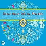Schenk deiner Seele ein Mandala: Ausmalen und Auftanken