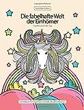 Die fabelhafte Welt der Einhörner: Ein Malbuch für Erwachsene und alle, die gerne träumen