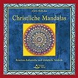 Christliche Mandalas: Rosetten, Labyrinthe und christliche Symbole