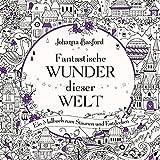 Fantastische Wunder dieser Welt: Ein Malbuch zum Staunen und Entdecken