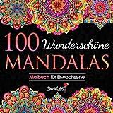 100 Wunderschöne Mandalas: Malbuch für Erwachsene mit 100 zauberhaften Mandalas für Erwachsene zum Entspannen und Abbauen von Stress. (Volumen 3) (Mandalas Malbuch-Sammlung, Band 3)
