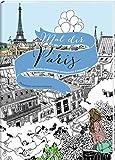 Mal dir Paris: 20 zauberhafte Stadtansichten zum Ausmalen & Entspannen