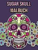 Sugar Skull Malbuch: Schädel Malbuch für Erwachsene, Frauen, Männer | Sugar Skull Geschenke Buch | Perfekt zum Stressabbau