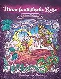 Meine fantastische Reise — Inspiriere und entspanne dich auf einer Reise in eine andere Welt: Malbuch für Erwachsene