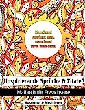 Inspirierende Sprüche und Zitate: Malbuch für Erwachsene zur Inspiration & Motivation (Positive Gedanken - Ausmalen & Meditieren, Band 1)