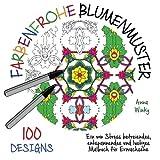 Farbenfrohe Blumenmuster: Ein von Stress befreiendes, entspannendes und lustiges Malbuch für Erwachsene (100 Designs)