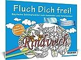 Das Malbuch für Erwachsene: Fluch Dich frei: Bayrische Schimpfwörter zum Ausmalen und Verschenken - 30 Motive (Kreativ)