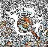 Die Welt unter der Lupe – zu Wasser: Ausmalen und durchatmen (Die Welt wird bunt, Band 7)
