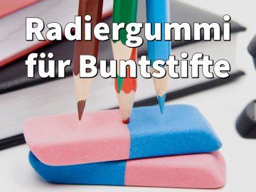 Radiergummi für Buntstifte: Test Top Radierer mit Tipps